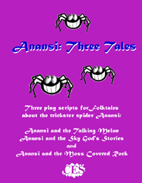 Three Anansi Tales play script: Anansi and the Moss Covered Rock, Anansi and the Sky God's Stories and