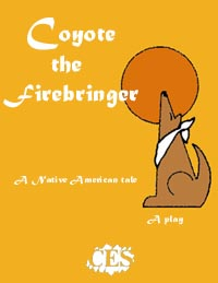 Coyote, the Firebringer play script, an adaptation  of a Native American folktale